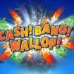 Chaos Brings Wins in Cash! Bang! Wallop! Slot